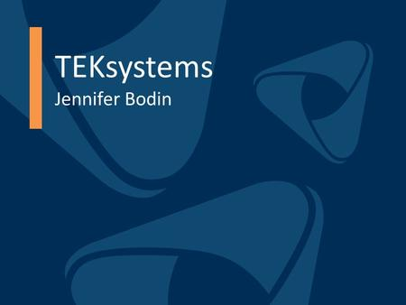 TEKsystems Jennifer Bodin. Slide 2 Meet TEKsystems TEKsystems specializes in getting IT done: deploying the right people, the right way to achieve business.