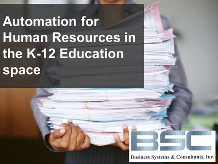 Automation for Human Resources in the K-12 Education space.
