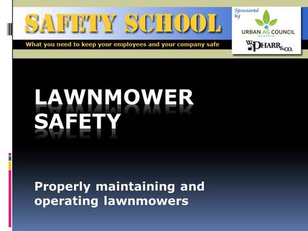 Properly maintaining and operating lawnmowers. Objective To instruct employees on how to safely maintain and operate a lawn mower to prevent incidents.