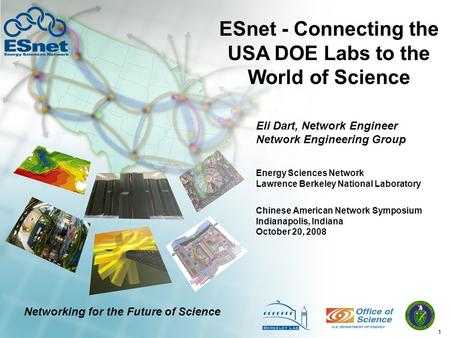 1 ESnet - Connecting the USA DOE Labs to the World of Science Eli Dart, Network Engineer Network Engineering Group Chinese American Network Symposium Indianapolis,