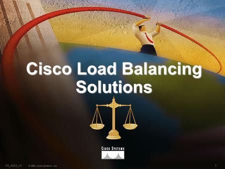 1F0_4553_c1 © 1999, Cisco Systems, Inc. Cisco Load Balancing Solutions.
