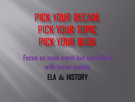 Focus on main event but sprinkle it with minor events ELA & HISTORY.
