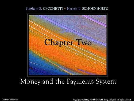 Stephen G. CECCHETTI Kermit L. SCHOENHOLTZ Money and the Payments System Copyright © 2011 by The McGraw-Hill Companies, Inc. All rights reserved. McGraw-Hill/Irwin.