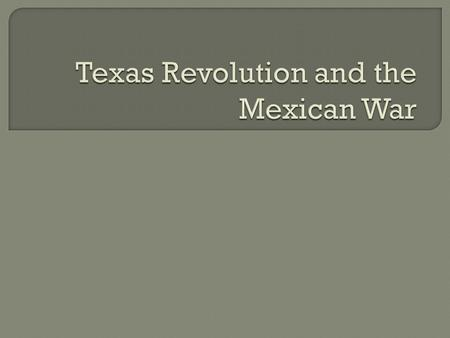 Texas Revolution and the Mexican War