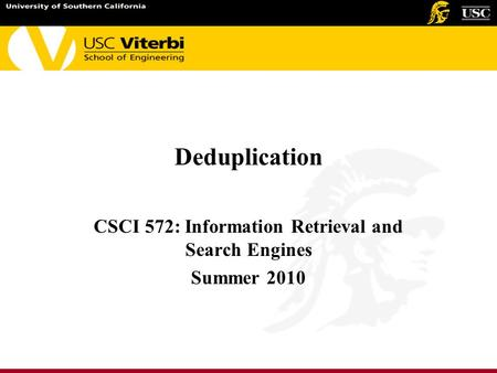 Deduplication CSCI 572: Information Retrieval and Search Engines Summer 2010.