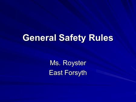 General Safety Rules Ms. Royster East Forsyth. Rule #1 Eye protection should be worn whenever conditions indicate eye protection is necessary. --- ALL.
