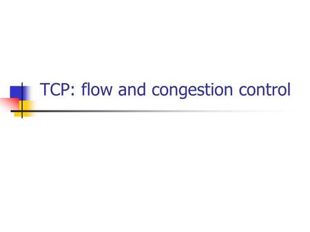 TCP: flow and congestion control. Flow Control Flow Control is a technique for speed-matching of transmitter and receiver. Flow control ensures that a.