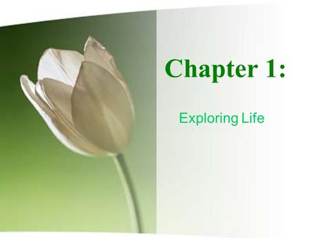 Chapter 1: Exploring Life. Biology – The Study of Life The Earth is 4.6 billion years old. Life began more than 3.5 billion years ago. First organisms.