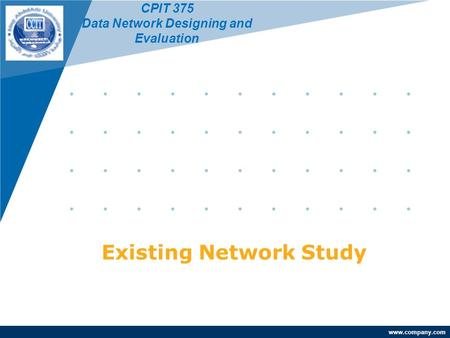 Www.company.com Existing Network Study CPIT 375 Data Network Designing and Evaluation.