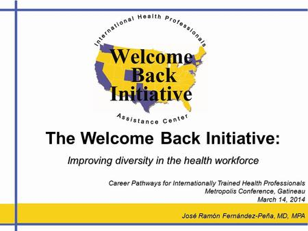 The Welcome Back Initiative: Improving diversity in the health workforce Career Pathways for Internationally Trained Health Professionals Career Pathways.