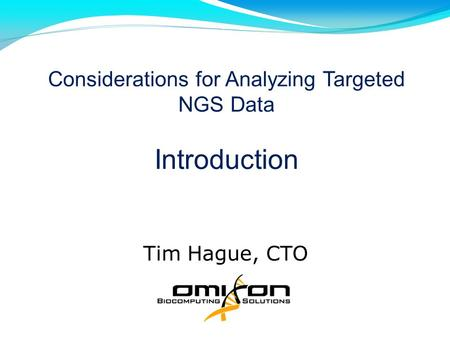 Considerations for Analyzing Targeted NGS Data Introduction Tim Hague, CTO.