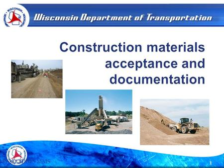1 8/29/2015WisDOT BTS MMS.  MIT – Materials Information Tracking (Field Version) Used by WisDOT/Consultant/& Municipal staff in the field to enter a.