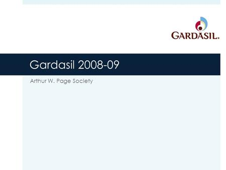 Gardasil 2008-09 Arthur W. Page Society. Agenda  Why pick Gardasil?  Background  Marketing & Communication  Advertising campaign  Present Issue Status.