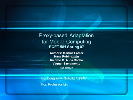 1 Proxy-based Adaptation for Mobile Computing ECET 581 Spring 07 Authors: Markus Endler Hana Rubinsztejn Ricardo C. A. da Rocha Vagner Sacramento ISSN.