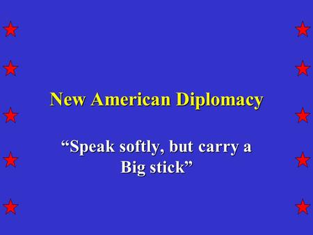 "New American Diplomacy ""Speak softly, but carry a Big stick"""