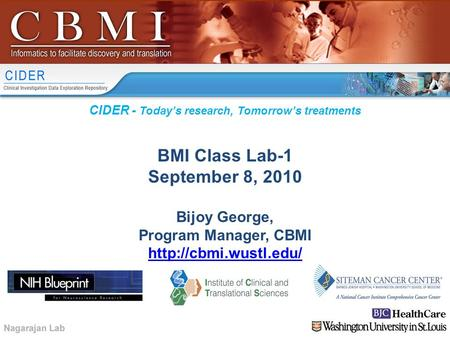 CIDER - Today's research, Tomorrow's treatments BMI Class Lab-1 September 8, 2010 Bijoy George, Program Manager, CBMI