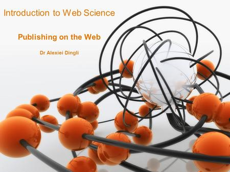 1 Dr Alexiei Dingli Introduction to Web Science Publishing on the Web.
