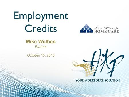 Employment Credits Mike Welbes Partner October 15, 2013.