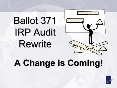 Ballot 371 IRP Audit Rewrite A Change is Coming!.