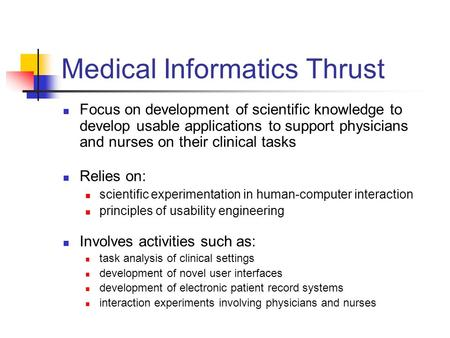 Medical Informatics Thrust Focus on development of scientific knowledge to develop usable applications to support physicians and nurses on their clinical.