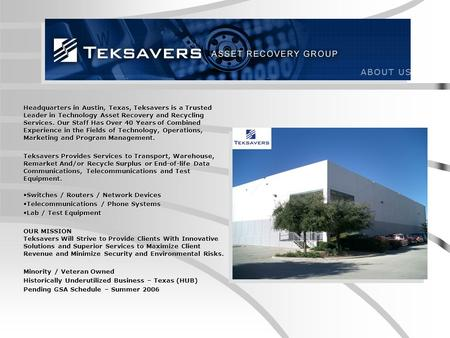 Headquarters in Austin, Texas, Teksavers is a Trusted Leader in Technology Asset Recovery and Recycling Services. Our Staff Has Over 40 Years of Combined.