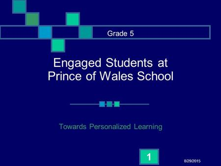 8/29/2015 1 Engaged Students at Prince of Wales School Towards Personalized Learning Grade 5.