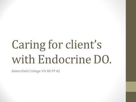 Caring for client's with Endocrine DO. Bakersfield College VN 86 PP #2.