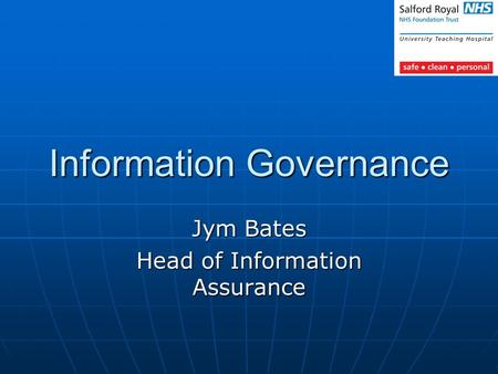 Information Governance Jym Bates Head of Information Assurance.