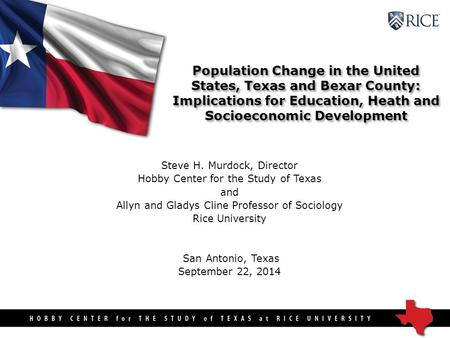Population Change in the United States, <strong>Texas</strong> and Bexar County: Implications for Education, Heath and Socioeconomic Development Steve H. Murdock, Director.