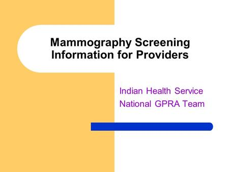Mammography Screening Information for Providers Indian Health Service National GPRA Team.