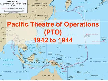 Pacific Theatre of Operations (PTO) 1942 to 1944.