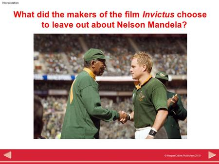 © HarperCollins Publishers 2010 Interpretation What did the makers of the film Invictus choose to leave out about Nelson Mandela?