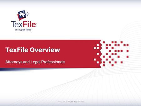POWERED BY TYLER TECHNOLOGIES TexFile Overview Attorneys and Legal Professionals.