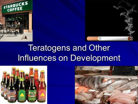 Teratogens and Other Influences on Development. Scenario.