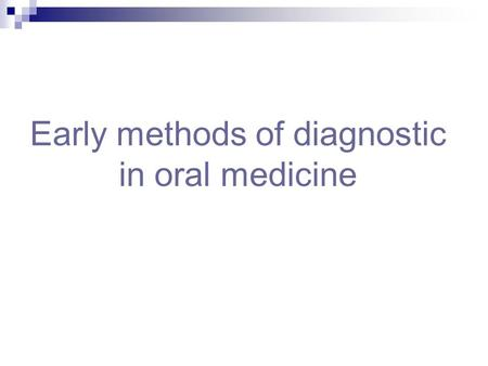 Early methods of diagnostic in oral medicine