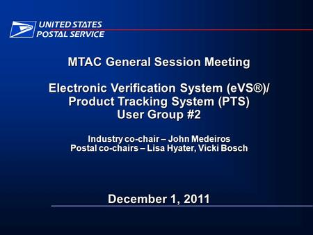 MTAC General Session Meeting Electronic Verification System (eVS®)/ Product Tracking System (PTS) User Group #2 Industry co-chair – John Medeiros Postal.