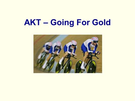 AKT – Going For Gold. It's only an exam... The AKT is a licensing exam You have 200 questions to prove to me (RCGP) that you have the breadth and depth.