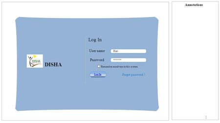 Annotations 1 Log In User name Password Hari ****** Log In Forgot password ? Remember me always in this system DISHA.