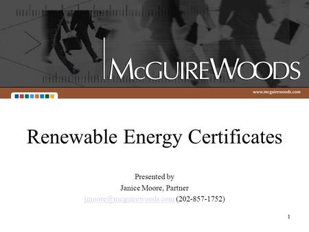 1 Renewable Energy Certificates Presented by Janice Moore, Partner (202-857-1752)