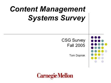 Content Management Systems Survey CSG Survey Fall 2005 Tom Dopirak.