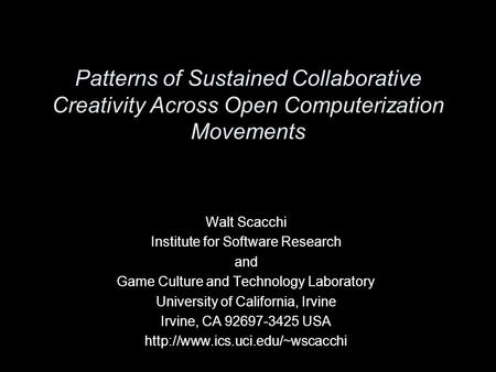 Patterns of Sustained Collaborative Creativity Across Open Computerization Movements Walt Scacchi Institute for Software Research and Game Culture and.
