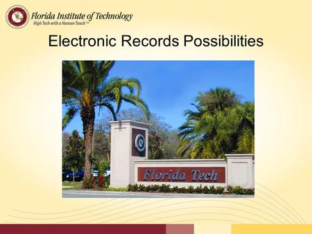Electronic Records Possibilities. Presenters Brian Ehrlich Director of Program Administration, Florida Institute of Technology Brian holds Master of Applied.
