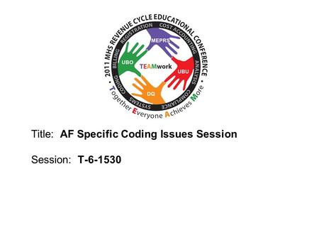 2010 UBO/UBU Conference Title: AF Specific Coding Issues Session Session: T-6-1530.