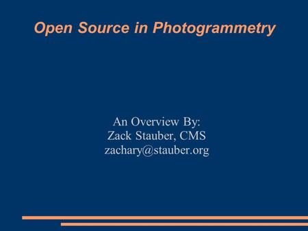 Open Source in Photogrammetry An Overview By: Zack Stauber, CMS