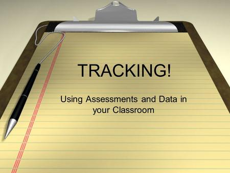 TRACKING! Using Assessments and Data in your Classroom.