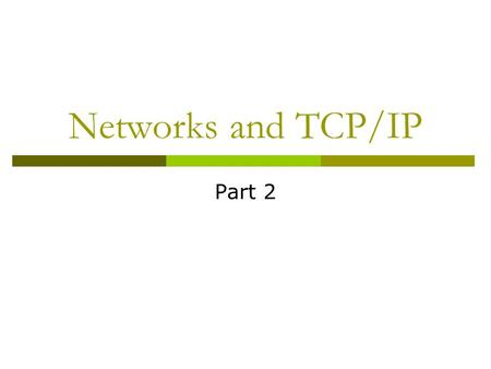 Networks and TCP/IP Part 2. Transport Protocols  TCP vs. UDP TCP  Transmission Control Protocol  More complicated  Ensures delivery UDP  User Datagram.