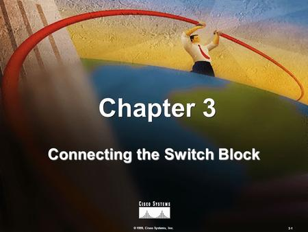 © 1999, Cisco Systems, Inc. 3-1 Chapter 10 Controlling Campus Device Access Chapter 3 Connecting the Switch Block © 1999, Cisco Systems, Inc. 3-1.