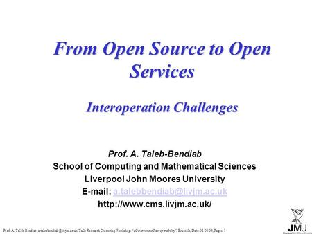 "Prof. A. Taleb-Bendiab, Talk: Research Clustering Workshop: ""eGovernment Interoperability"", Brussels, Date: 01/03/04, Pages:"