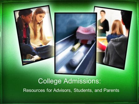College Admissions: Resources for Advisors, Students, and Parents.