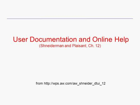 User Documentation and Online Help (Shneiderman and Plaisant, Ch. 12) from
